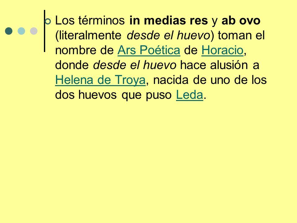 Los términos in medias res y ab ovo (literalmente desde el huevo) toman el nombre de Ars Poética de Horacio, donde desde el huevo hace alusión a Helen