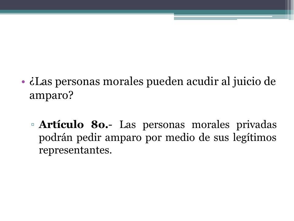 ¿Las personas morales pueden acudir al juicio de amparo? Artículo 8o.- Las personas morales privadas podrán pedir amparo por medio de sus legítimos re