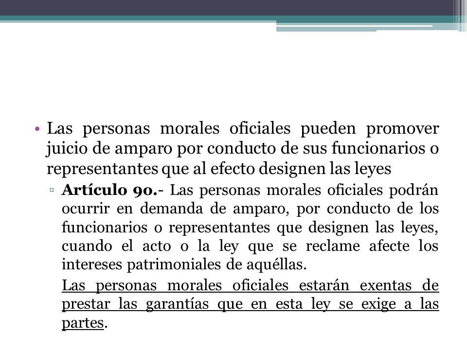 Las personas morales oficiales pueden promover juicio de amparo por conducto de sus funcionarios o representantes que al efecto designen las leyes Art