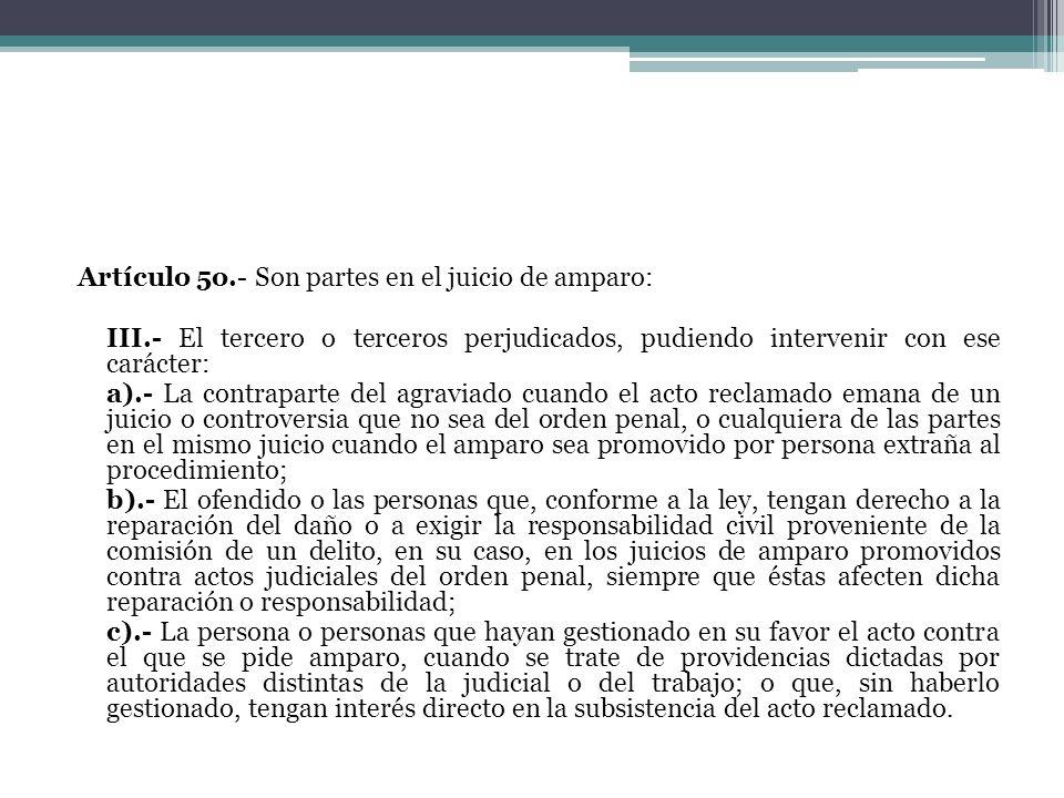 Artículo 5o.- Son partes en el juicio de amparo: III.- El tercero o terceros perjudicados, pudiendo intervenir con ese carácter: a).- La contraparte d