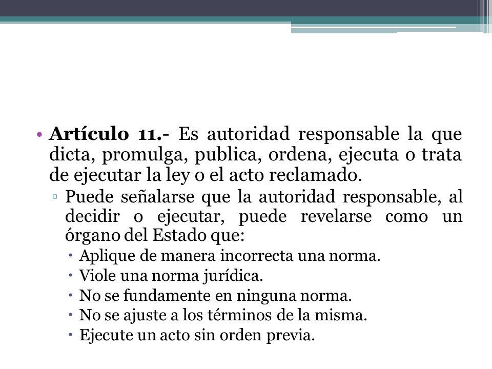 Artículo 11.- Es autoridad responsable la que dicta, promulga, publica, ordena, ejecuta o trata de ejecutar la ley o el acto reclamado. Puede señalars