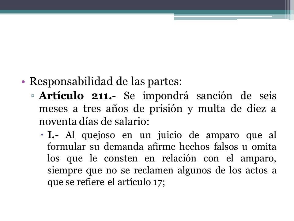 Responsabilidad de las partes: Artículo 211.- Se impondrá sanción de seis meses a tres años de prisión y multa de diez a noventa días de salario: I.-