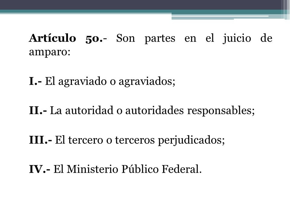 Artículo 5o.- Son partes en el juicio de amparo: I.- El agraviado o agraviados; II.- La autoridad o autoridades responsables; III.- El tercero o terce