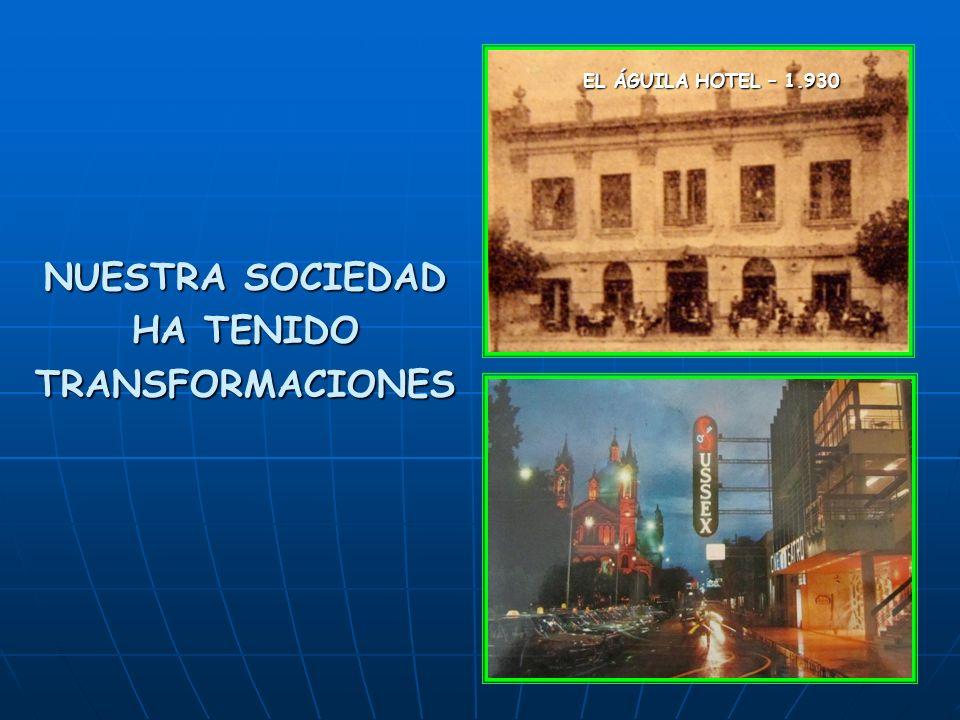 NUESTRA SOCIEDAD HA TENIDO TRANSFORMACIONES EL ÁGUILA HOTEL – 1.930 EL ÁGUILA HOTEL – 1.930