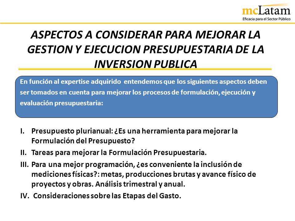 ASPECTOS A CONSIDERAR PARA MEJORAR LA GESTION Y EJECUCION PRESUPUESTARIA DE LA INVERSION PUBLICA I.Presupuesto plurianual: ¿Es una herramienta para me