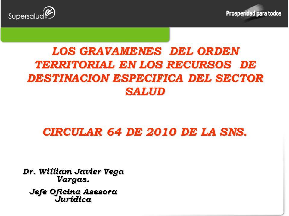 LOS GRAVAMENES DEL ORDEN TERRITORIAL EN LOS RECURSOS DE DESTINACION ESPECIFICA DEL SECTOR SALUD CIRCULAR 64 DE 2010 DE LA SNS.