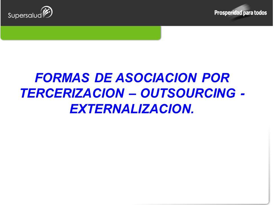 FORMAS DE ASOCIACION POR TERCERIZACION – OUTSOURCING - EXTERNALIZACION.