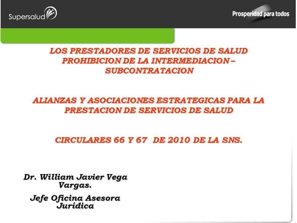 LOS PRESTADORES DE SERVICIOS DE SALUD PROHIBICION DE LA INTERMEDIACION – SUBCONTRATACION ALIANZAS Y ASOCIACIONES ESTRATEGICAS PARA LA PRESTACION DE SERVICIOS DE SALUD CIRCULARES 66 Y 67 DE 2010 DE LA SNS.