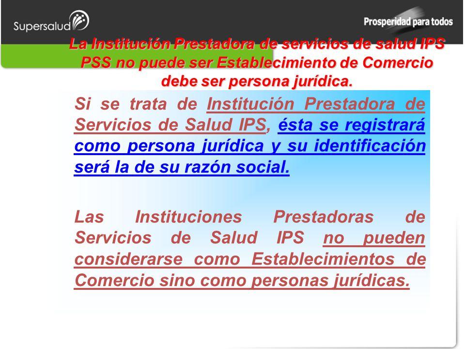La Institución Prestadora de servicios de salud IPS PSS no puede ser Establecimiento de Comercio debe ser persona jurídica.