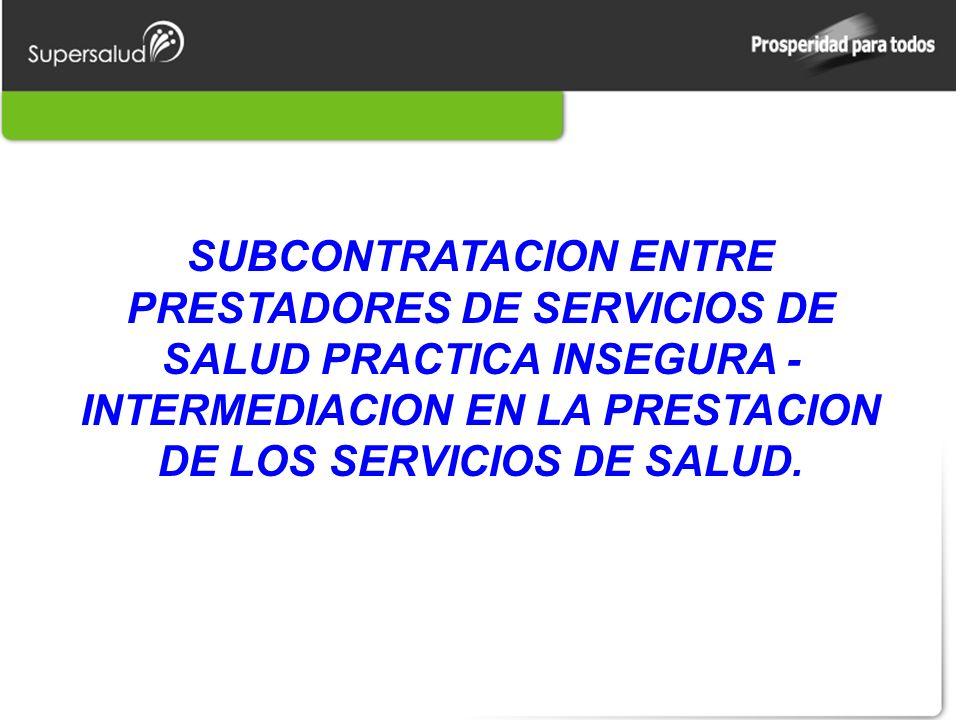 SUBCONTRATACION ENTRE PRESTADORES DE SERVICIOS DE SALUD PRACTICA INSEGURA - INTERMEDIACION EN LA PRESTACION DE LOS SERVICIOS DE SALUD.