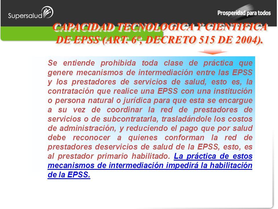 CAPACIDAD TECNOLOGICA Y CIENTIFICA DE EPSS (ART. 6º, DECRETO 515 DE 2004).