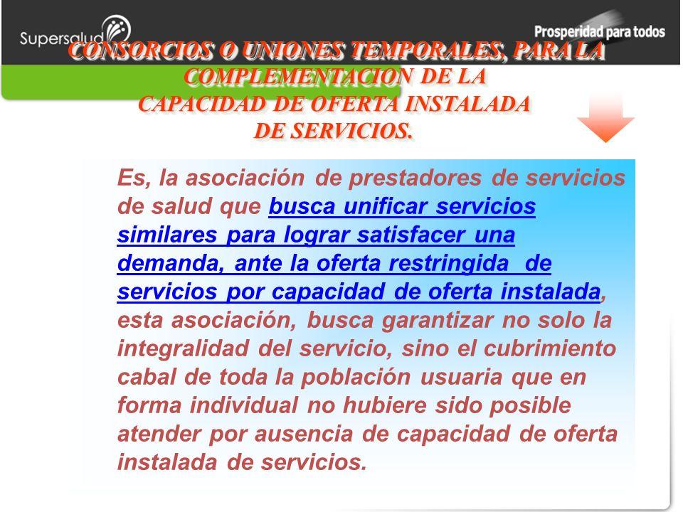 CONSORCIOS O UNIONES TEMPORALES, PARA LA COMPLEMENTACION DE LA CAPACIDAD DE OFERTA INSTALADA DE SERVICIOS.
