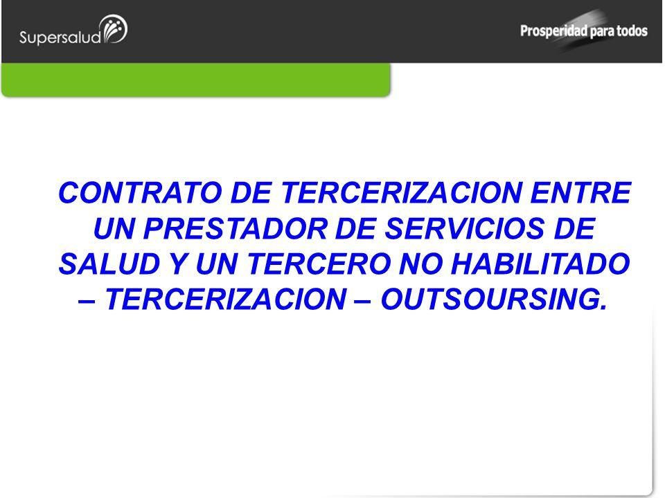 CONTRATO DE TERCERIZACION ENTRE UN PRESTADOR DE SERVICIOS DE SALUD Y UN TERCERO NO HABILITADO – TERCERIZACION – OUTSOURSING.