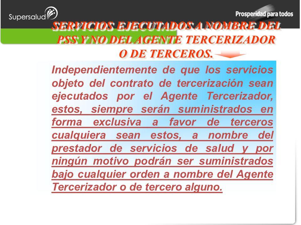SERVICIOS EJECUTADOS A NOMBRE DEL PSS Y NO DEL AGENTE TERCERIZADOR O DE TERCEROS.
