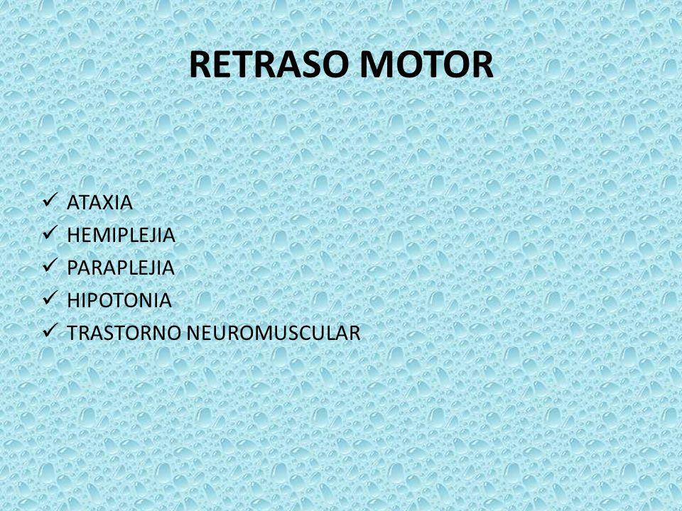 RETRASO MOTOR ATAXIA HEMIPLEJIA PARAPLEJIA HIPOTONIA TRASTORNO NEUROMUSCULAR