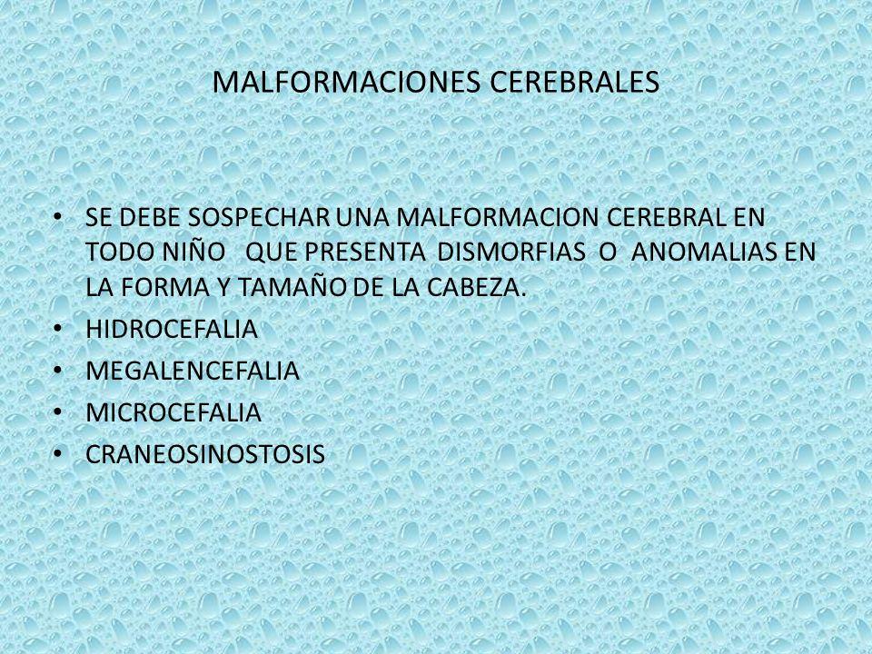 MALFORMACIONES CEREBRALES SE DEBE SOSPECHAR UNA MALFORMACION CEREBRAL EN TODO NIÑO QUE PRESENTA DISMORFIAS O ANOMALIAS EN LA FORMA Y TAMAÑO DE LA CABE