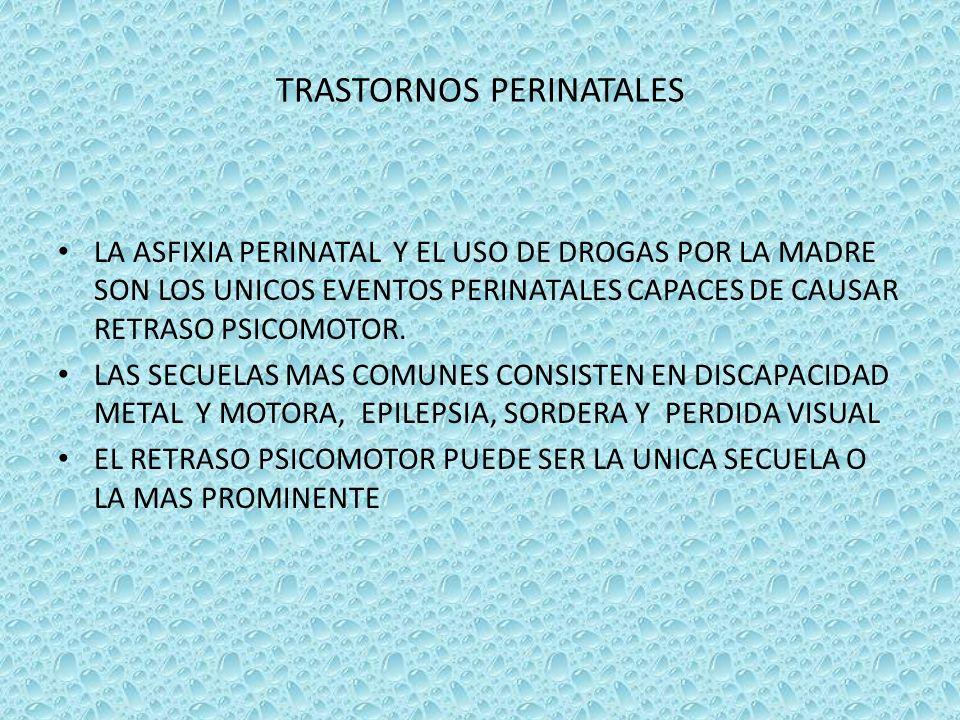 TRASTORNOS PERINATALES LA ASFIXIA PERINATAL Y EL USO DE DROGAS POR LA MADRE SON LOS UNICOS EVENTOS PERINATALES CAPACES DE CAUSAR RETRASO PSICOMOTOR. L