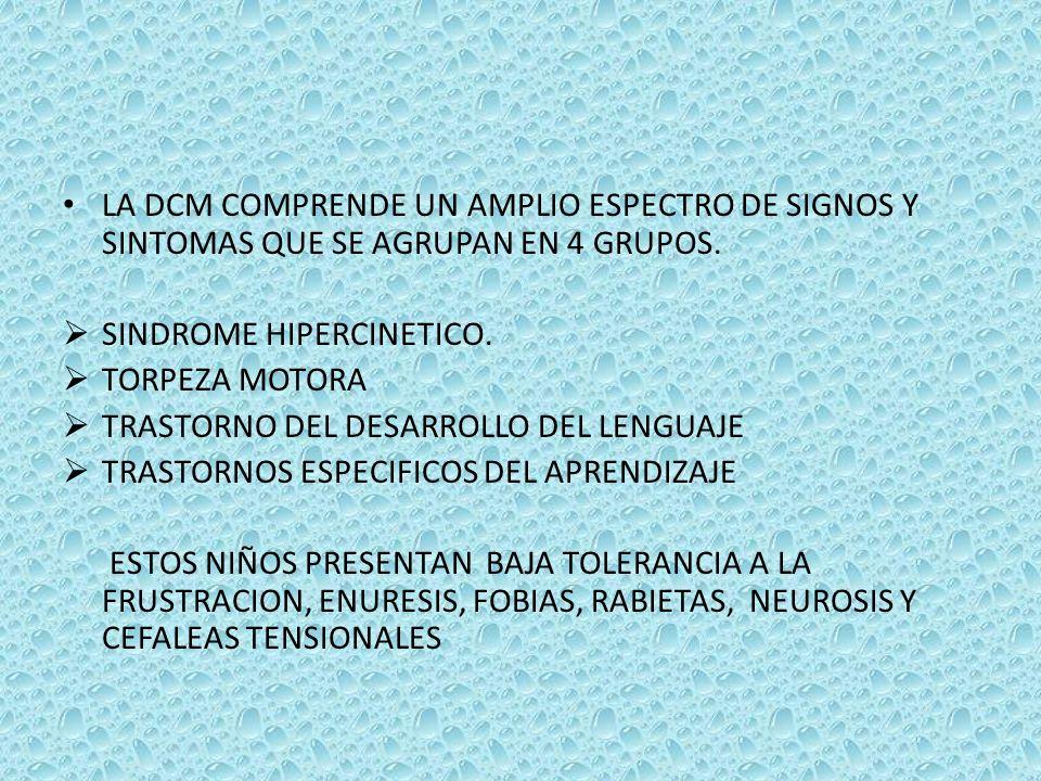 LA DCM COMPRENDE UN AMPLIO ESPECTRO DE SIGNOS Y SINTOMAS QUE SE AGRUPAN EN 4 GRUPOS. SINDROME HIPERCINETICO. TORPEZA MOTORA TRASTORNO DEL DESARROLLO D