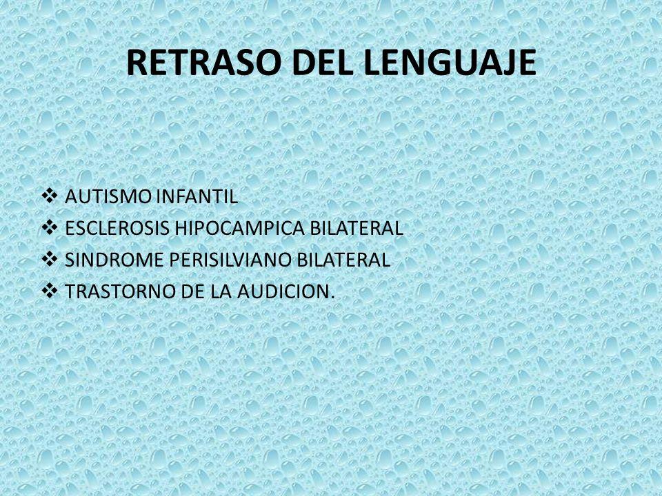 RETRASO DEL LENGUAJE AUTISMO INFANTIL ESCLEROSIS HIPOCAMPICA BILATERAL SINDROME PERISILVIANO BILATERAL TRASTORNO DE LA AUDICION.
