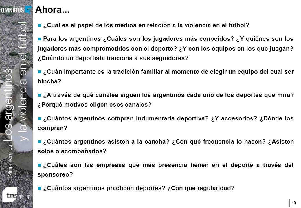 10 Ahora... ¿Cuál es el papel de los medios en relación a la violencia en el fútbol? Para los argentinos ¿Cuáles son los jugadores más conocidos? ¿Y q