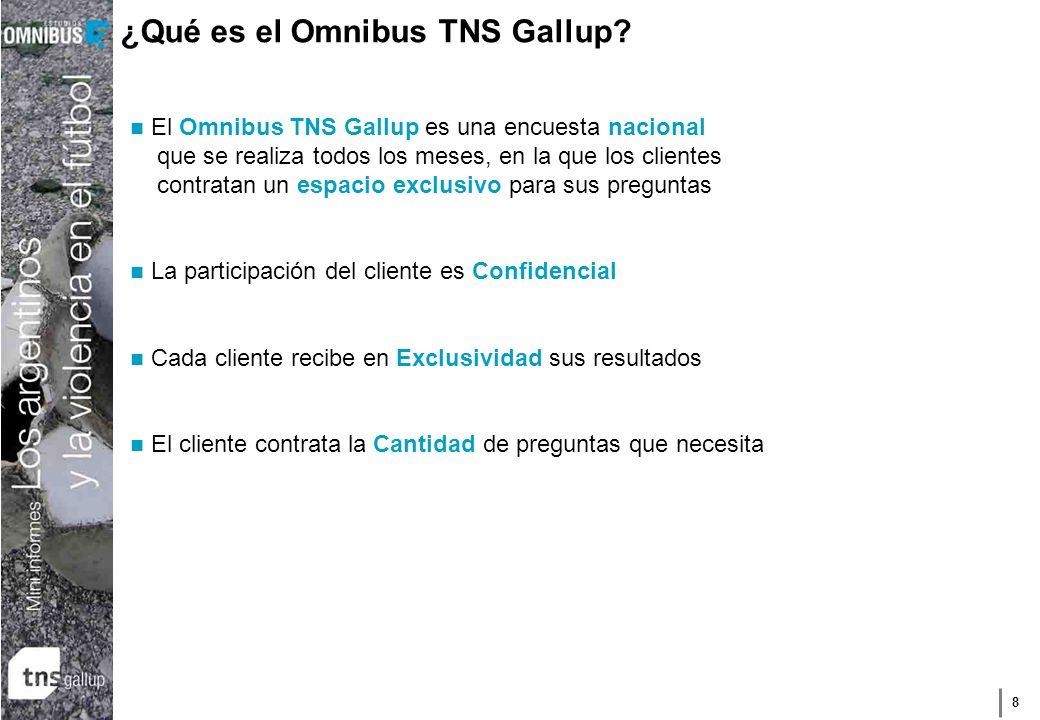 8 ¿Qué es el Omnibus TNS Gallup? El Omnibus TNS Gallup es una encuesta nacional que se realiza todos los meses, en la que los clientes contratan un es