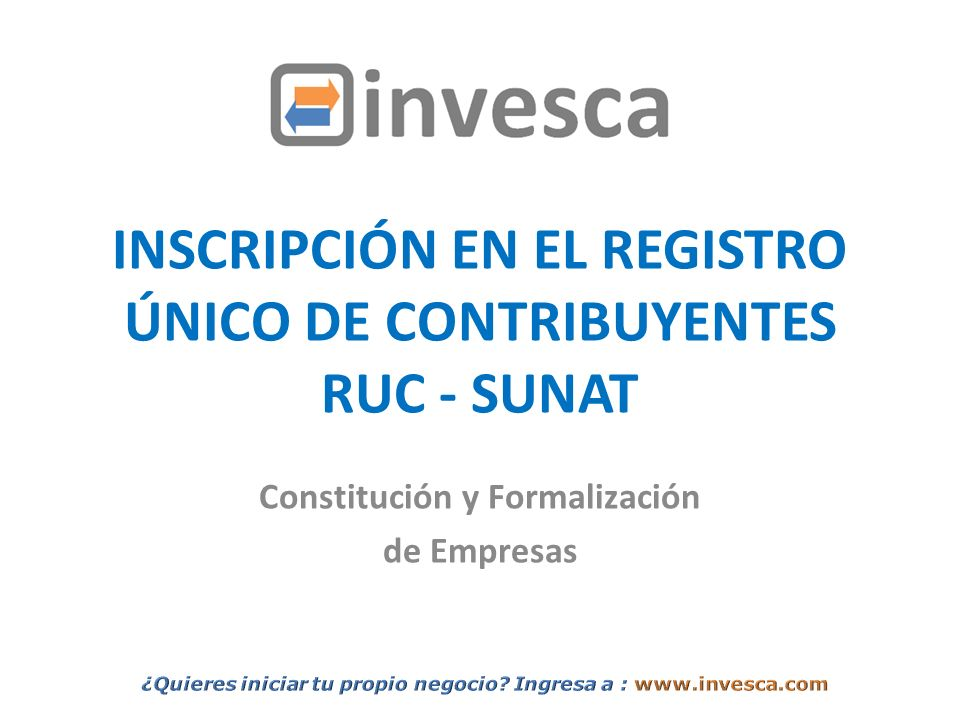 INSCRIPCIÓN EN EL REGISTRO ÚNICO DE CONTRIBUYENTES RUC - SUNAT Constitución y Formalización de Empresas