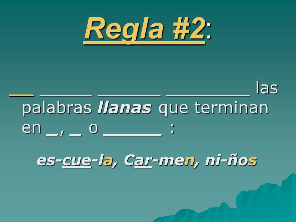 Regla #2: __ _____ ______ ________ las palabras llanas que terminan en _, _ o _____ : es-cue-la, Car-men, ni-ños