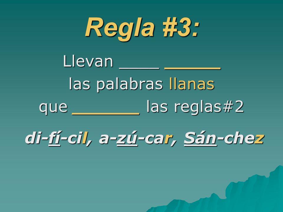 Regla #3: Llevan ____ _____ las palabras llanas que ______ las reglas#2 di-fí-cil, a-zú-car, Sán-chez di-fí-cil, a-zú-car, Sán-chez