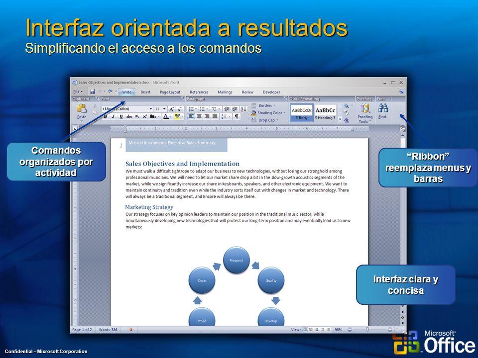 Interfaz orientada a resultados Simplificando el acceso a los comandos Confidential – Microsoft Corporation Interfaz clara y concisa Ribbon reemplaza menus y barras Comandos organizados por actividad