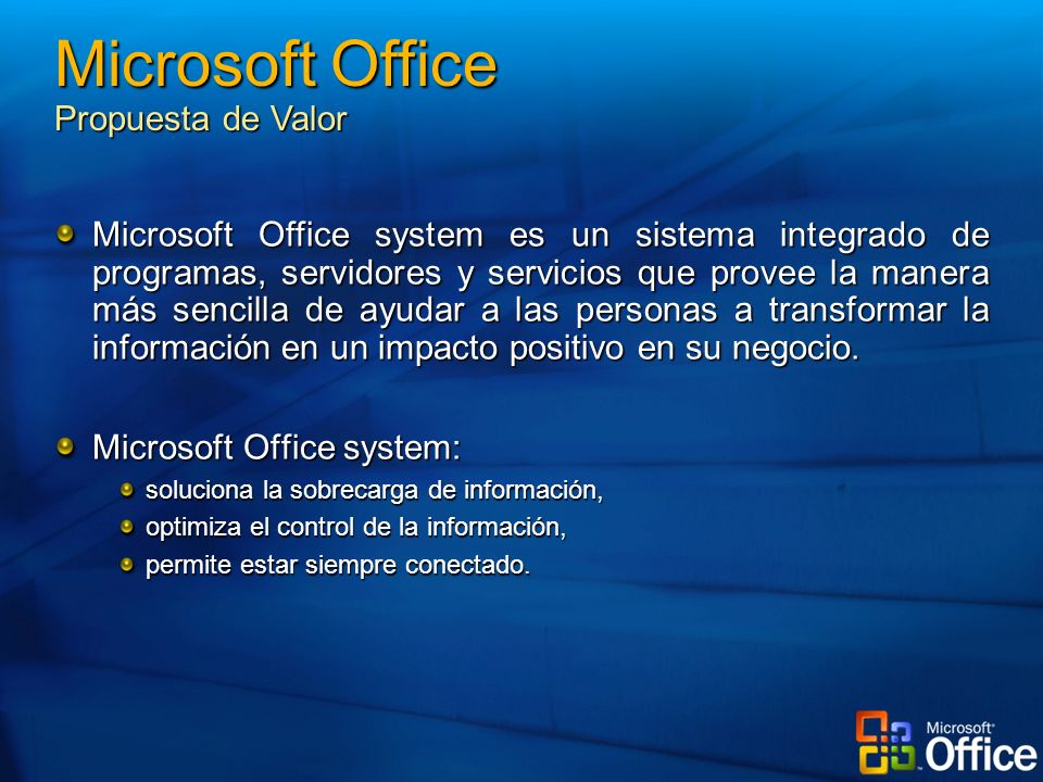 Microsoft Office system es un sistema integrado de programas, servidores y servicios que provee la manera más sencilla de ayudar a las personas a transformar la información en un impacto positivo en su negocio.