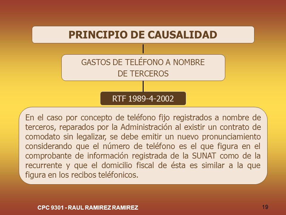 CPC 9301 - RAUL RAMIREZ RAMIREZ 19 PRINCIPIO DE CAUSALIDAD GASTOS DE TELÉFONO A NOMBRE DE TERCEROS RTF 1989-4-2002 En el caso por concepto de teléfono