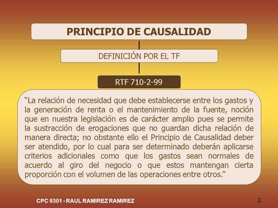 CPC 9301 - RAUL RAMIREZ RAMIREZ 2 PRINCIPIO DE CAUSALIDAD DEFINICIÓN POR EL TF RTF 710-2-99 La relación de necesidad que debe establecerse entre los g