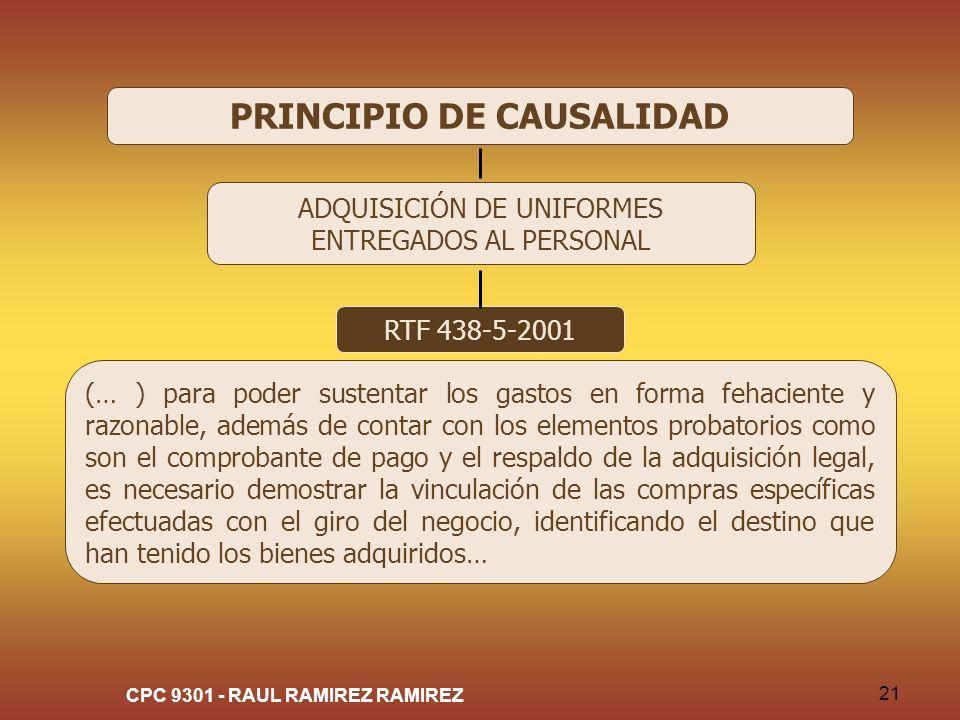CPC 9301 - RAUL RAMIREZ RAMIREZ 21 PRINCIPIO DE CAUSALIDAD ADQUISICIÓN DE UNIFORMES ENTREGADOS AL PERSONAL RTF 438-5-2001 (… ) para poder sustentar lo