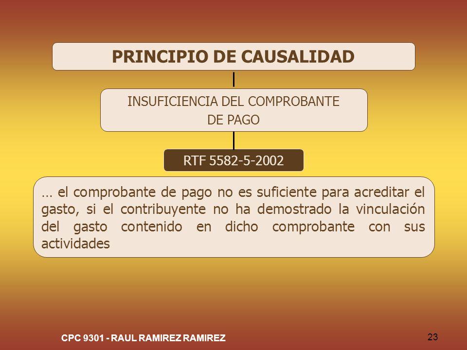 CPC 9301 - RAUL RAMIREZ RAMIREZ 23 PRINCIPIO DE CAUSALIDAD INSUFICIENCIA DEL COMPROBANTE DE PAGO RTF 5582-5-2002 … el comprobante de pago no es sufici