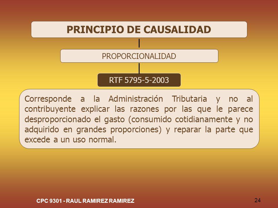 CPC 9301 - RAUL RAMIREZ RAMIREZ 24 PRINCIPIO DE CAUSALIDAD PROPORCIONALIDAD RTF 5795-5-2003 Corresponde a la Administración Tributaria y no al contrib