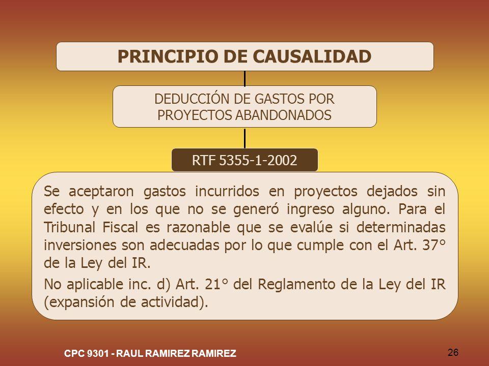 CPC 9301 - RAUL RAMIREZ RAMIREZ 26 PRINCIPIO DE CAUSALIDAD DEDUCCIÓN DE GASTOS POR PROYECTOS ABANDONADOS RTF 5355-1-2002 Se aceptaron gastos incurrido