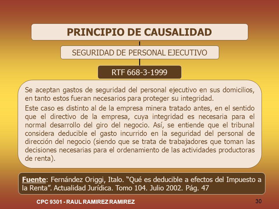 CPC 9301 - RAUL RAMIREZ RAMIREZ 30 PRINCIPIO DE CAUSALIDAD SEGURIDAD DE PERSONAL EJECUTIVO RTF 668-3-1999 Se aceptan gastos de seguridad del personal
