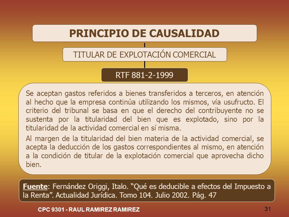 CPC 9301 - RAUL RAMIREZ RAMIREZ 31 PRINCIPIO DE CAUSALIDAD TITULAR DE EXPLOTACIÓN COMERCIAL RTF 881-2-1999 Se aceptan gastos referidos a bienes transf