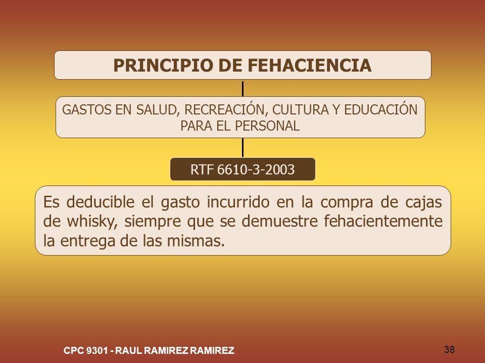 CPC 9301 - RAUL RAMIREZ RAMIREZ 38 PRINCIPIO DE FEHACIENCIA RTF 6610-3-2003 Es deducible el gasto incurrido en la compra de cajas de whisky, siempre q