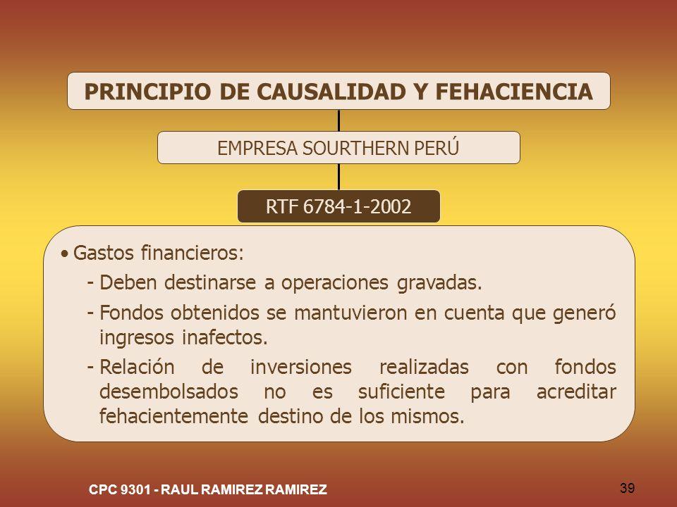 CPC 9301 - RAUL RAMIREZ RAMIREZ 39 PRINCIPIO DE CAUSALIDAD Y FEHACIENCIA EMPRESA SOURTHERN PERÚ RTF 6784-1-2002 Gastos financieros: -Deben destinarse