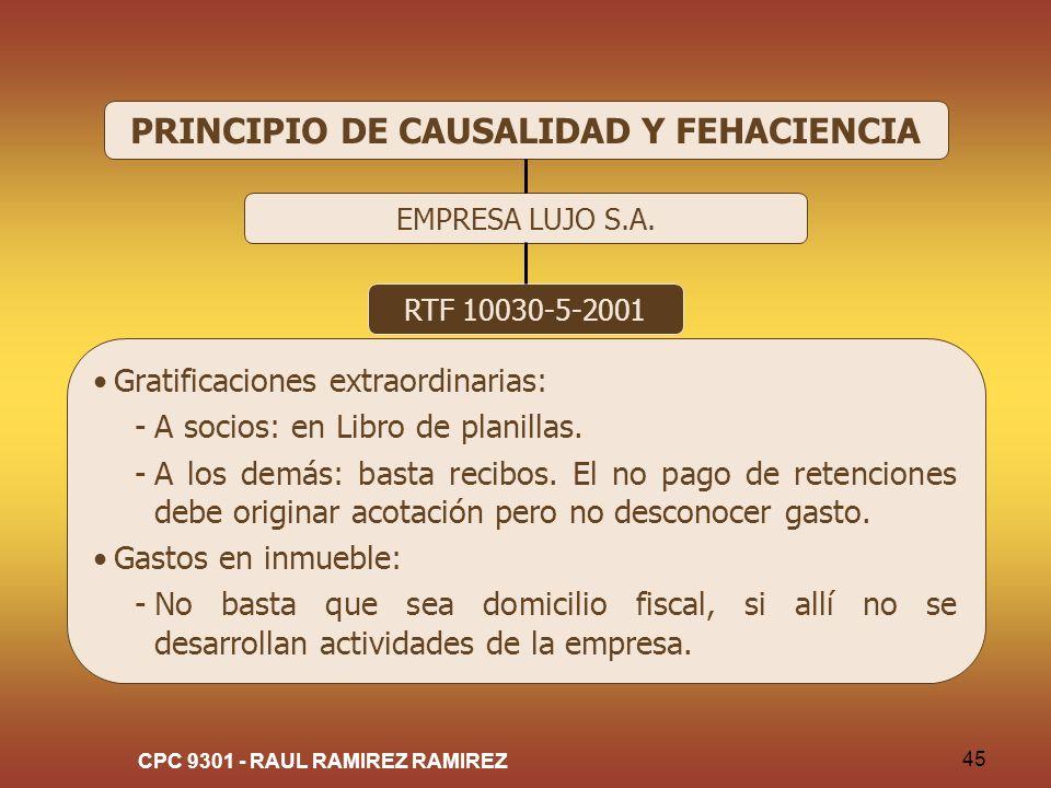 CPC 9301 - RAUL RAMIREZ RAMIREZ 45 PRINCIPIO DE CAUSALIDAD Y FEHACIENCIA EMPRESA LUJO S.A. RTF 10030-5-2001 Gratificaciones extraordinarias: -A socios