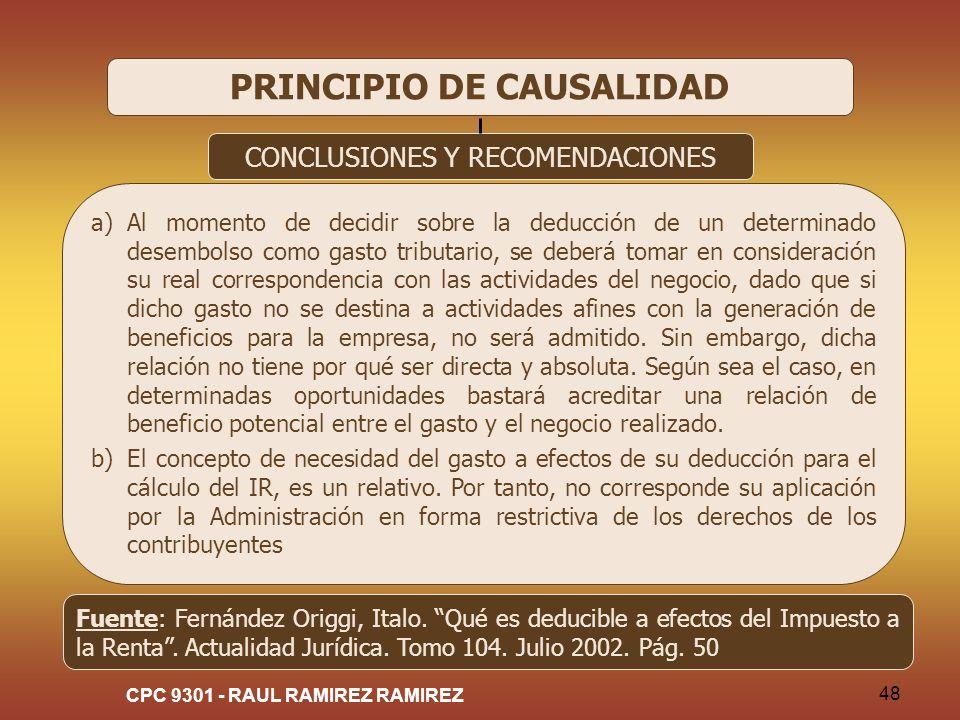CPC 9301 - RAUL RAMIREZ RAMIREZ 48 PRINCIPIO DE CAUSALIDAD CONCLUSIONES Y RECOMENDACIONES a)Al momento de decidir sobre la deducción de un determinado