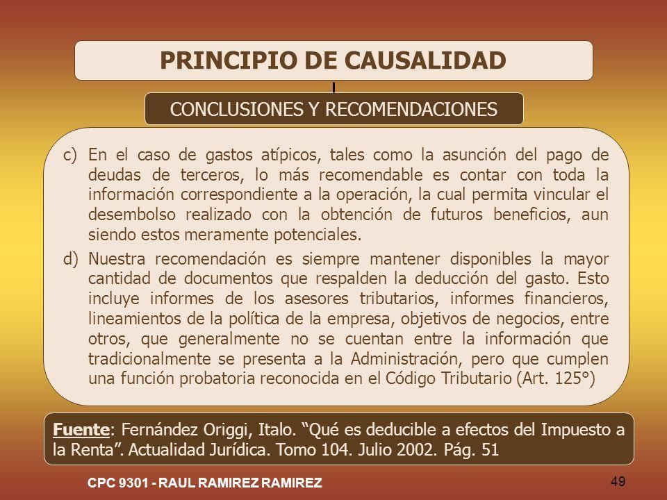 CPC 9301 - RAUL RAMIREZ RAMIREZ 49 PRINCIPIO DE CAUSALIDAD CONCLUSIONES Y RECOMENDACIONES c)En el caso de gastos atípicos, tales como la asunción del