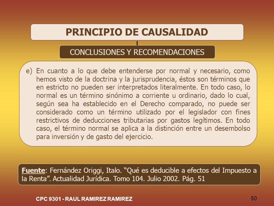 CPC 9301 - RAUL RAMIREZ RAMIREZ 50 PRINCIPIO DE CAUSALIDAD CONCLUSIONES Y RECOMENDACIONES e)En cuanto a lo que debe entenderse por normal y necesario,