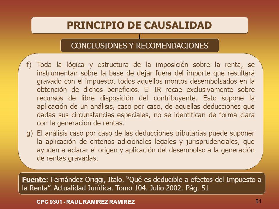 CPC 9301 - RAUL RAMIREZ RAMIREZ 51 PRINCIPIO DE CAUSALIDAD CONCLUSIONES Y RECOMENDACIONES f)Toda la lógica y estructura de la imposición sobre la rent