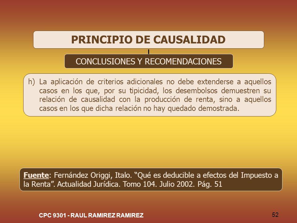 CPC 9301 - RAUL RAMIREZ RAMIREZ 52 PRINCIPIO DE CAUSALIDAD CONCLUSIONES Y RECOMENDACIONES h)La aplicación de criterios adicionales no debe extenderse