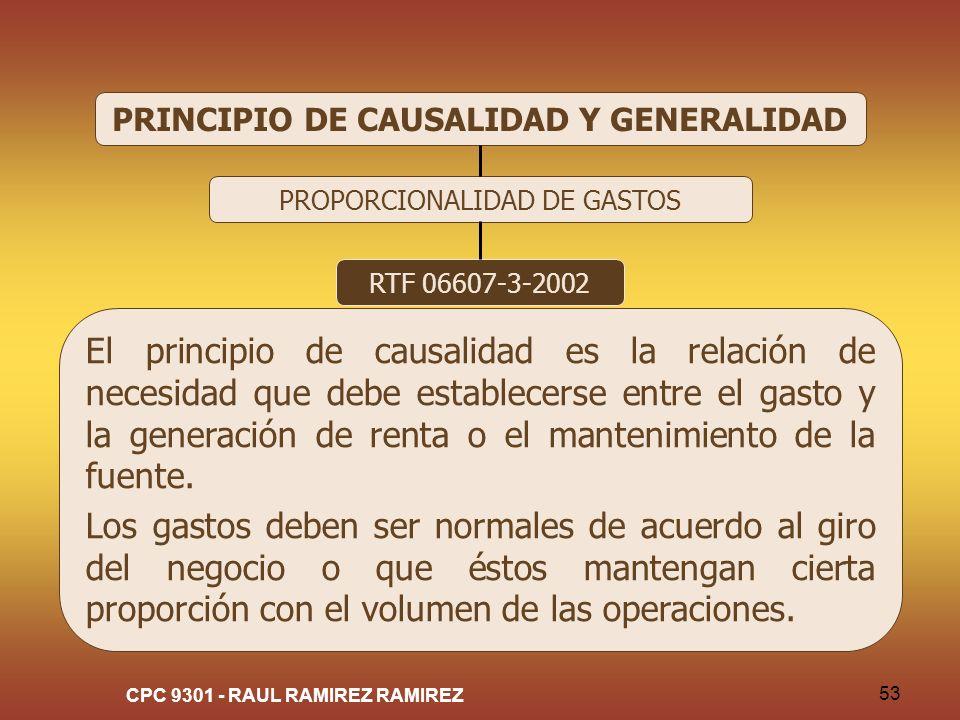 CPC 9301 - RAUL RAMIREZ RAMIREZ 53 PRINCIPIO DE CAUSALIDAD Y GENERALIDAD PROPORCIONALIDAD DE GASTOS RTF 06607-3-2002 El principio de causalidad es la