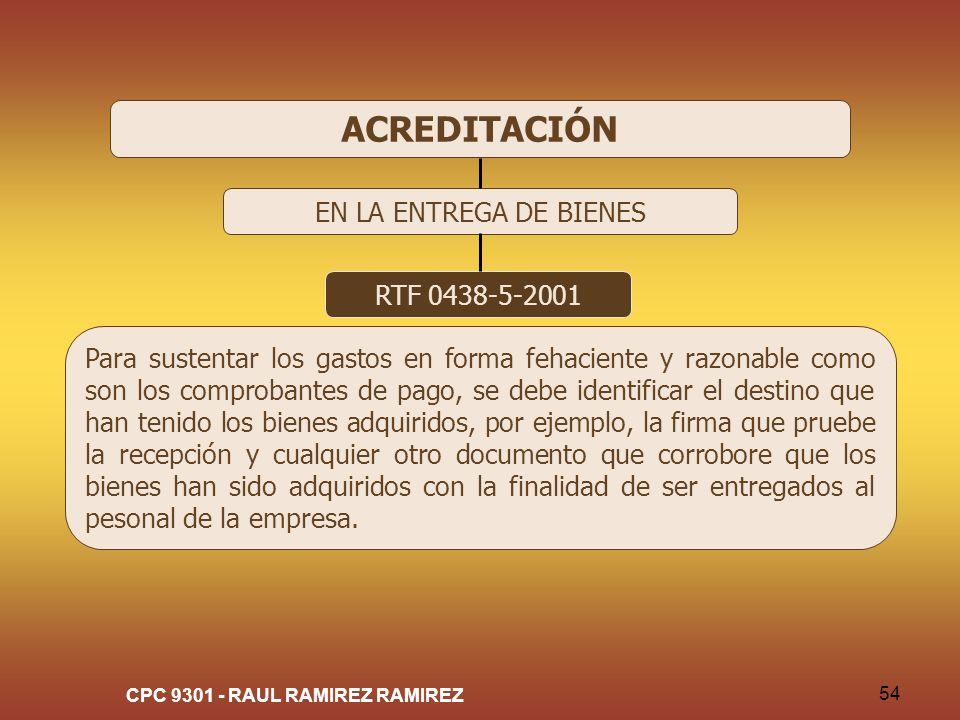 CPC 9301 - RAUL RAMIREZ RAMIREZ 54 ACREDITACIÓN EN LA ENTREGA DE BIENES RTF 0438-5-2001 Para sustentar los gastos en forma fehaciente y razonable como