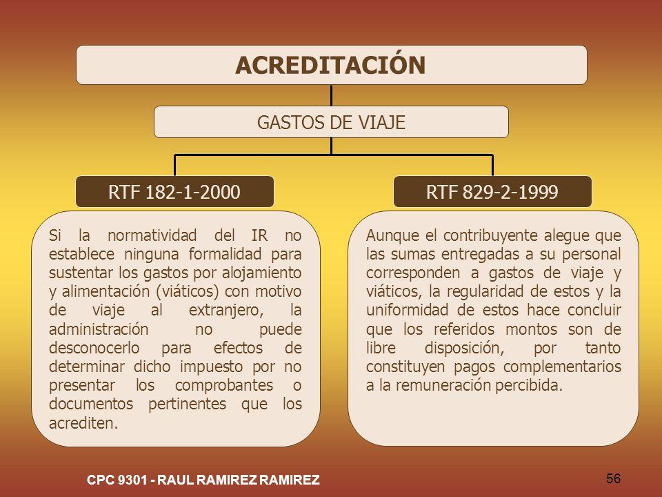 CPC 9301 - RAUL RAMIREZ RAMIREZ 56 ACREDITACIÓN GASTOS DE VIAJE RTF 182-1-2000 Si la normatividad del IR no establece ninguna formalidad para sustenta