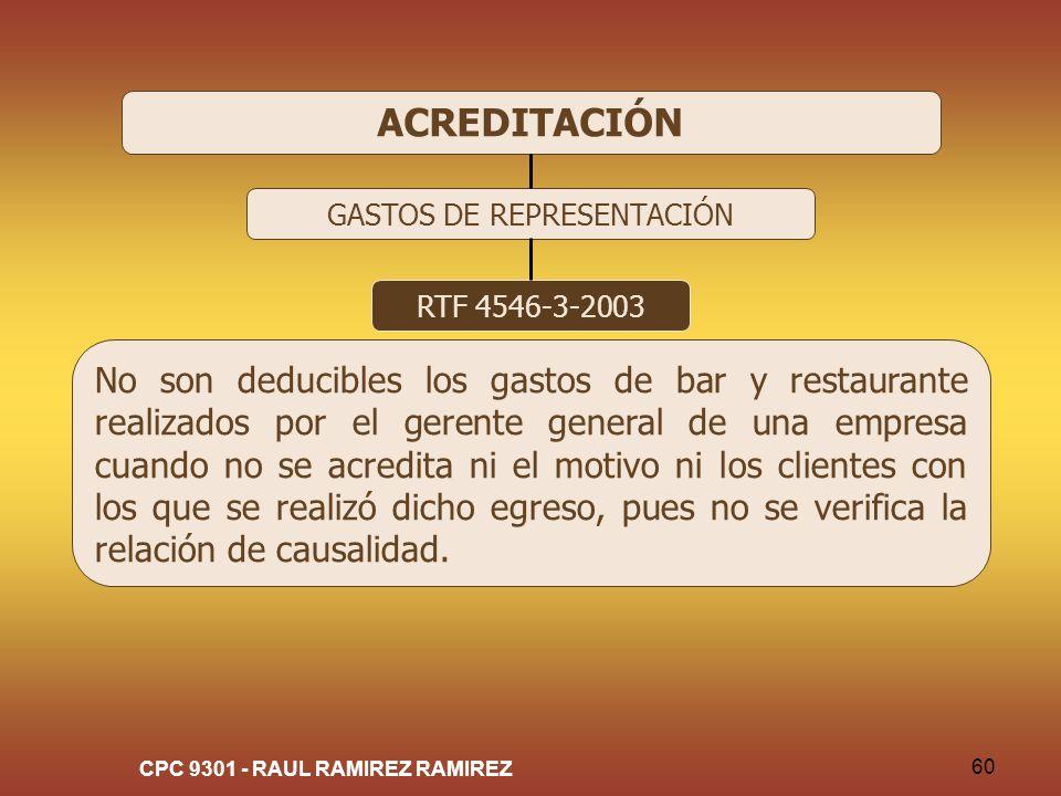 CPC 9301 - RAUL RAMIREZ RAMIREZ 60 ACREDITACIÓN GASTOS DE REPRESENTACIÓN RTF 4546-3-2003 No son deducibles los gastos de bar y restaurante realizados